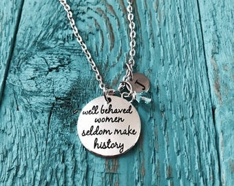 Well behaved women seldom make history, Inspirational Necklace, Personalized Necklace, Friend, Sister, Silver Jewelry, Silver Necklace
