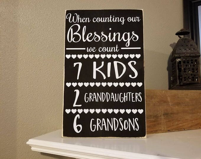 "12x18"" When We Count Our Blessings We Count Wood Sign - Kids, Grandkids, Granddaughters, Grandsons, Grandma, Grandpa, Love,Family, Home"
