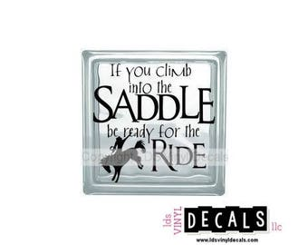 If you climb into the SADDLE be ready for the RIDE - Country Western Vinyl Lettering for Glass Blocks - Craft Decals