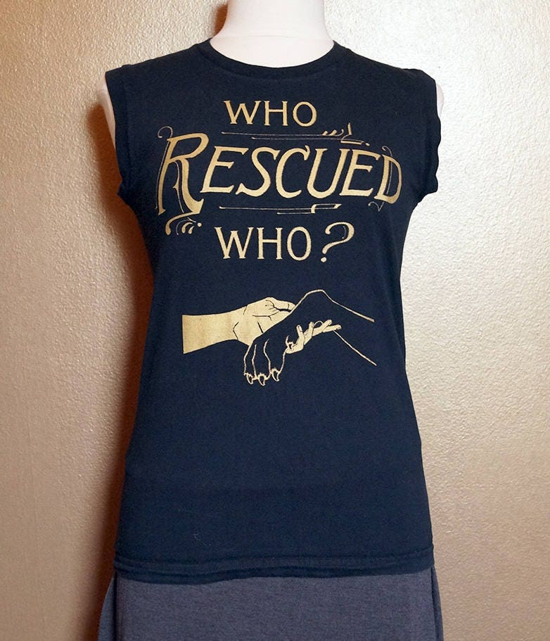 """Med """"Who Rescued Who"""" Sleeveless Shirt, Gold Ink on Black"""