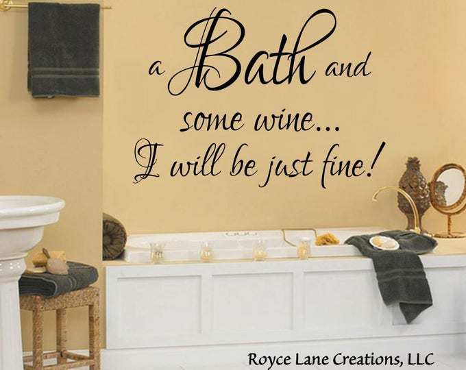 Bathroom Wall Sign - A Bath and Some Wine...I Will Be Just Fine Bath Wine Decal- Bathroom Wine Decor- Bathroom Sign