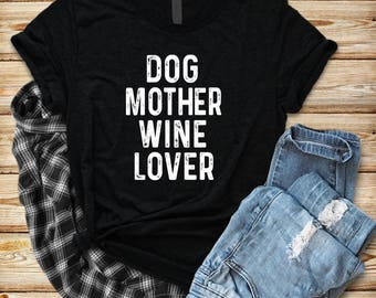 Dog Mother Wine Lover, Dog Mom Shirt, Dog Mom T Shirt, Dog Lover Shirt, Fur Mama, Fur Mama Shirt, Pet Owner Shirt, Dog and Wine Lover