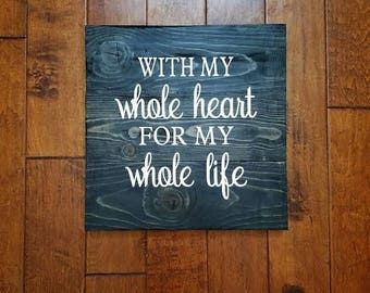 With My Whole Heart For My Whole Life - Wood Sign - Anniversary Gift - Wedding Gift - Love Quote Sign - Wood Sign Sayings