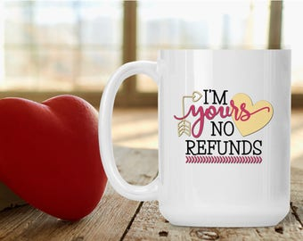 Cute Valentine's Day Mug, I'm Yours No Refunds, Funny and Humorous Mug, Coffee Tea Lover Gift Idea, Valentine Coffee Gift, Sarcastic Cup