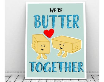 We're Butter Together, Funny Instant Download, Funny Food Pun, Kitchen Art, Wedding Art, Downloadable Art, Love Print, Kitchen Poster