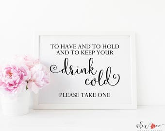 Printable To Have And To Hold And Keep Your Drink Cold Sign.