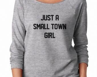 Just A Small Town Girl Shirt Women Graphic Tshirt Women Fashion Shirt Ladies Sweatshirt Off Shoulder Sweatshirt Teen Women Sweatshirt