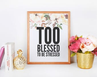 Too Blessed To Be Stressed | Watercolor Floral  Boho Art Printable | Home Décor Typography Poster | Digital Print INSTANT DOWNLOAD