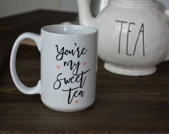 you're my sweet tea mug - coffee mug - coffee cup - custom coffee mug - sweet tea