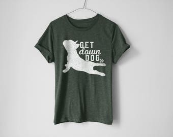 Get Down Dog Shirt | Funny French Bulldog Shirt | Funny Dog Lover Shirt | French Bulldog Yoga Pose Shirt | Frenchie Yoga Pose