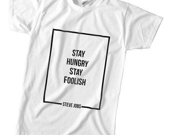 Stay Hungry, Stay Foolish Steve Jobs quote t-shirt