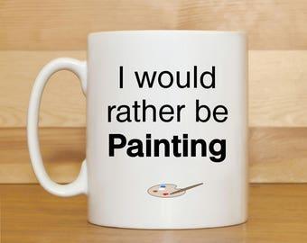 Funny coffee mug, Painting mug, Artists mug, Painting gift, Mug for Artists, Gift for Artists, Mug with saying, Birthday mugs,