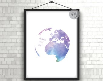 To Travel Is To Live Print, Travel Gift, Travel Print, Watercolor World Print, Globe Print, Travel Quote Print, Printable Wall Art