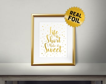 Life is Short make it sweet, Real Gold Foil Print, Kitchen Decor, Quotes Foil Print, Kitchen Quotes, Kitchen Wall Decor, calligraphy