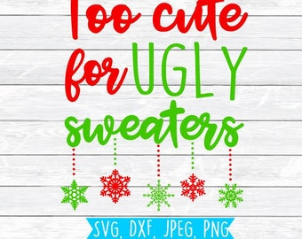Too cute to wear ugly sweaters, Ugly Sweater Svg, Christmas Sweater Svg, Snowflake Svg, SVG, DXF,PNG,Holiday Svg,Cut files,Silhouette,Cricut