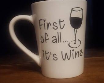 First of all its Wine// Latte Mug