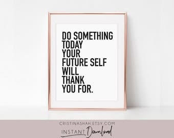 Do Something Today Your Future Self Will Thank You For, Motivational Wall Decor, Inspirational Prints, Minimalist Art, Black and White