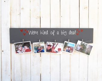READY TO SHIP We're kind of a big deal, photo display, photo display board, family frame, family picture frame, love picture frame, wood