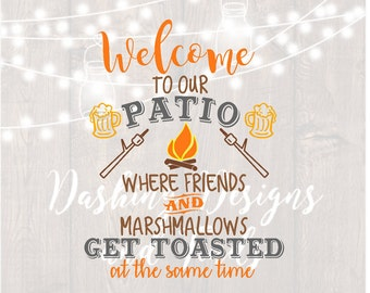 DIGITAL DOWNLOAD Welcome To Our Firepit Patio Where Friends and Marshmallows Get Toasted At the Same Time - silhouette - cricut - svg files