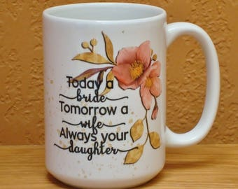 Daughter to Mother Father Wedding Gift Today a Bride - Always your Daughter 15 oz coffee mug   Parent Wedding Gift   Parent Coffee Mug
