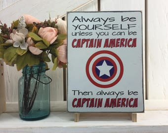 Always Be Yourself Unless You Can Be Captain America, Then Always Be Captain America Sign