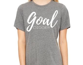Goal Digger Shirt | gift for her, gift for women, friend gift, best friend gift, gift for mom, mothers day shirt, birthday shirt, Goal Shirt
