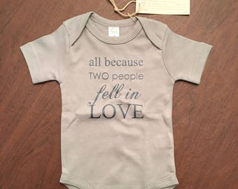 All Because Two People Fell in Love Organic Baby Organic Cotton Baby Clothes Screen Printed Onesie 3-6mo