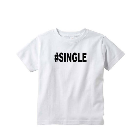 TODDLER #SINGLE Shirt - Funny Tshirts for Kids - Funny Shirts for Kids - Funny Tees - Gift for Kids - Toddle Shirt - Gift for Toddler