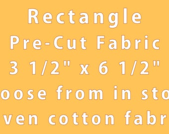 "RECTANGLE- 3 1/2"" X 6 1/2""- Pre Cut Fabric- Cut Quilting Cotton Fabric- Die Cut Material- Cut Quilting Fabric- Fabric Pieces- Cut Fabric"