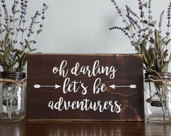 Oh Darling Let's be adventurers |Wood Sign | Hand Painted | Rustic Farmhouse | Fixer Upper | Shabby Chic | Wall Decor | Housewarming