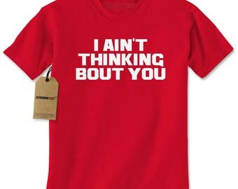 I Ain't Thinking Bout You Mens T-shirt