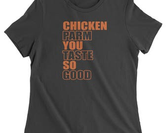 Chicken Parm You Taste So Good  Womens T-shirt