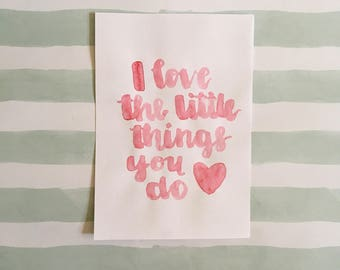 Handpainted Quote - I love the little things you do