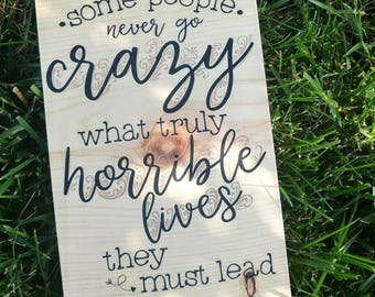 Some people Never Truly Go Crazy- Natural Wood- wood sign