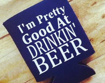I'm Pretty Good At Drinking Beer Beverage Insulator | Great Dad Gift | Funny Man Can Coolie