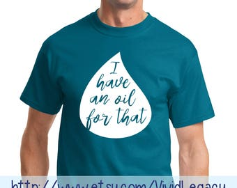 I have an oil for that MEN's Essential Oil T-Shirt