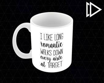 I Like Long Romantic Walks Down Every Aisle At Target - 11oz Coffee Mug