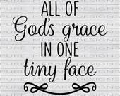 All of God's Grace in One Tiny Face SVG, Baby SVG, New Baby SVG, Christian svg, Christian Design, God's Grace, Cricut svg design