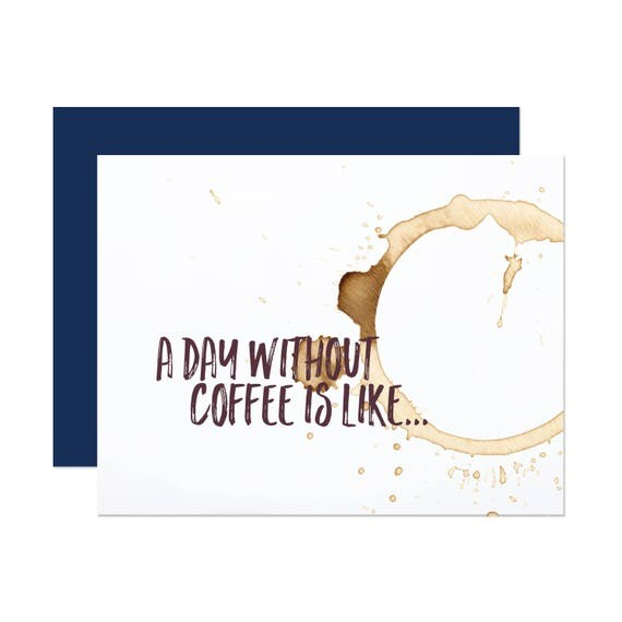 A Day Without Coffee - Funny Greeting Card