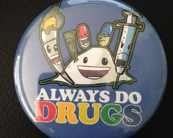 Always Do Drugs Button