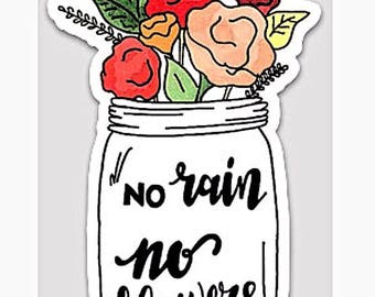 No Rain, No Flowers die cut vinyl sticker