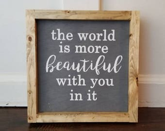 The World Is More Beautiful With You In It wood sign