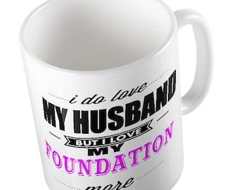 I Do LOVE My Husband but I love MY FOUNDATION More Mug