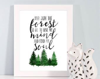 Instant Download, Into the forest I go, to lose my mind and find my soul, Forest Art, Nature, Trees, Hiking, Woods, Forest, Inspirational