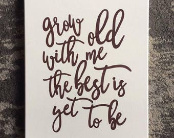 """Quote Canvas/ """"Grow old with me the best is yet to be""""/ Ready to ship!/ 11""""x14"""""""