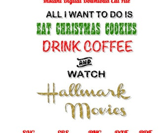 All I Want To Do Is Eat Christmas Cookies, Drink Coffee and Watch Hallmark Movies DXF, PdF, SVG, PNG, EpS