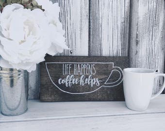 Life Happens Coffee Helps | Rustic Wood Sign | Home Decor | Wall Art | Handmade
