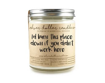 Co-worker Candle Gift | I'd burn this place down if you didn't work here | co worker gift, gift for coworker, gift for her, hostess gift,soy