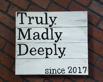 Truly. Madly. Deeply. Since.. - wedding - Anniversary- Wood sign. White distressed.