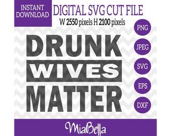 Drunk Wives Matter, Drunk Wives Matter SVG, Drunk Wives SVG, Drunk Wives, Drunk Wives Matter Cut File, Drunk Wives Matter Shirt, dxf, eps